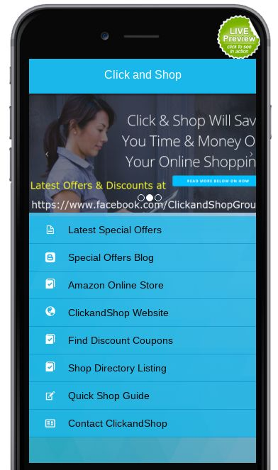 The 'FREE' to download ClickandShop mobile app is currently available for Android on the Google Play Store and the Microsoft App Store. All the links to our partner sites are genuine and secure links. So you can be assured that you are linking to a genuine company and not a copycat site set up with a criminal intent to fleece your  money - see www.clickandshopcoupons.co.uk to view all of the online stores  on the app.