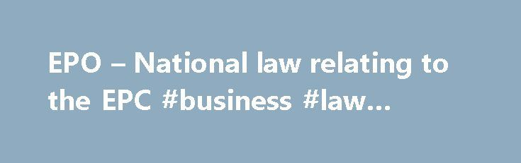 EPO – National law relating to the EPC #business #law #degree http://law.remmont.com/epo-national-law-relating-to-the-epc-business-law-degree/  #national law # National law relating to the EPC 17th edition, September 2015 With its National law relating to the EPC booklet, the EPO aims to provide European patent applicants and proprietors, and all others concerned with the European patent […]