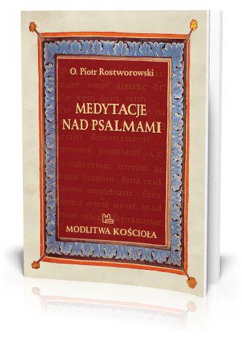 Piotr Rostworowski OSB Medytacje nad psalmami  http://tyniec.com.pl/product_info.php?cPath=1&products_id=582