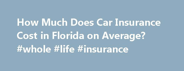 How Much Does Car Insurance Cost in Florida on Average? #whole #life #insurance http://insurance.nef2.com/how-much-does-car-insurance-cost-in-florida-on-average-whole-life-insurance/  #car insurance prices # How Much Does Car Insurance Cost in Florida on Average? Florida drivers may not have a lot of nasty weather on the roads, but other factors can affect the cost of car insurance. Many Florida residents... Read more