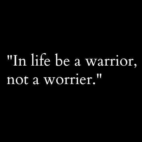 In life be a warrior, not a worrier. #quotes