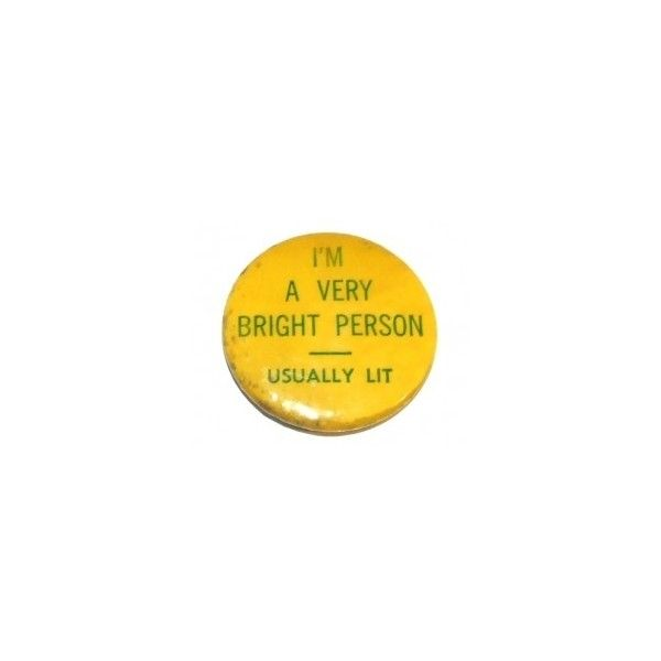 I'm a Very Bright Person, Usually Lit Vintage Pinback Button ($1.50) ❤ liked on Polyvore featuring fillers, accessories, buttons, aesthetic and decorations