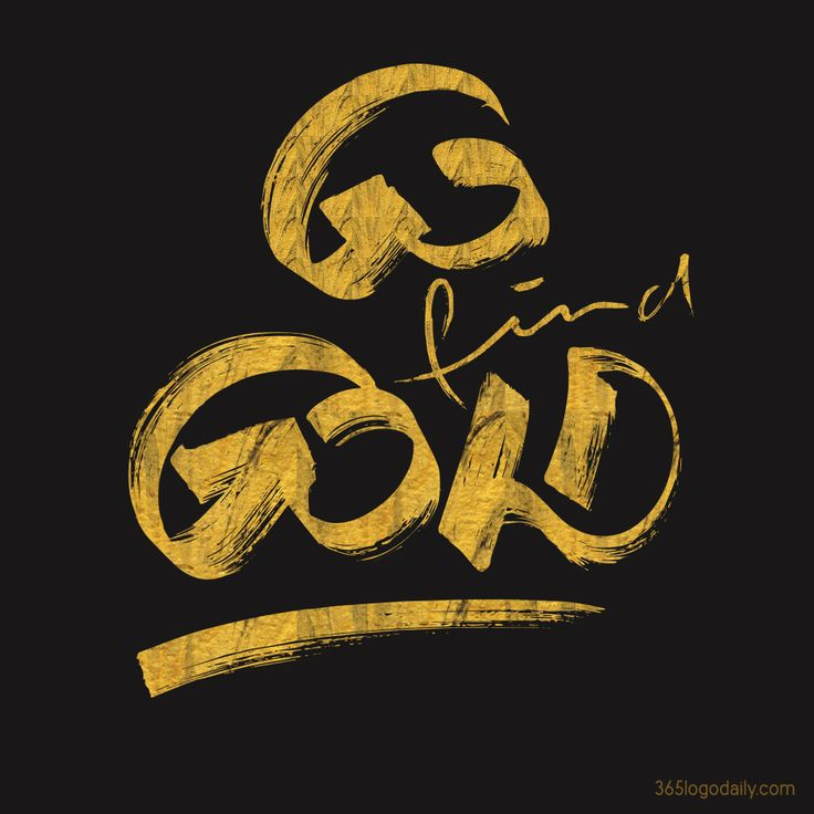 Gold isn't growing on trees. You have to dig it. Wash it. Find it. Go Find Gold. It's in YOU.
