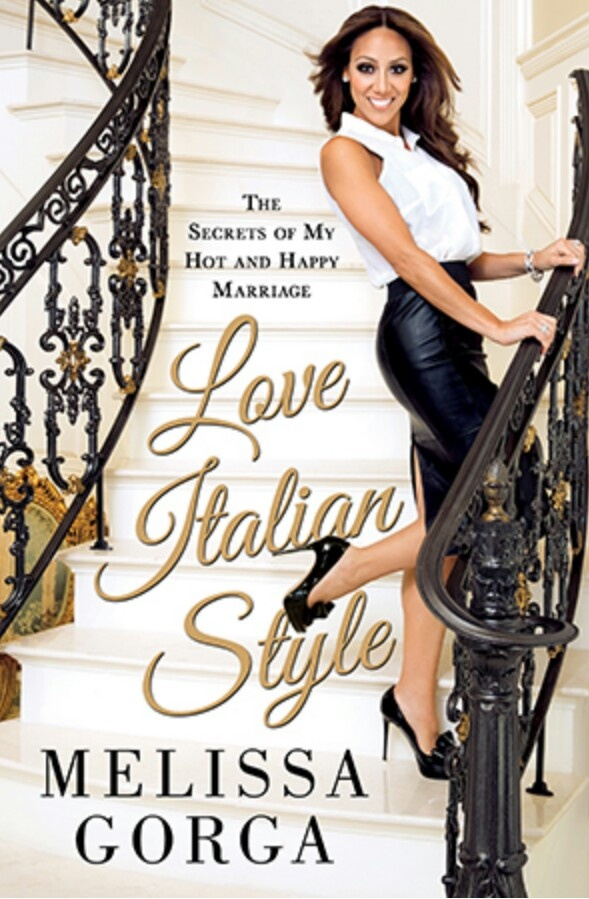 Love Italian Style: The Secrets of My Hot and Happy Marriage By Melissa Gorga (Featured on Wendy Williams 10/4/2013