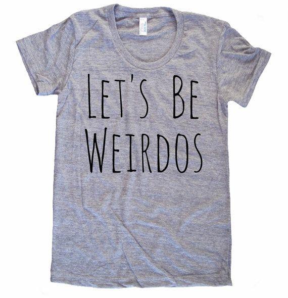Let's be Weirdos Weird Weirdo funny shirt Ladies American Apparel Tri Blend screenprint Track Tee Shirt on Etsy, $20.00