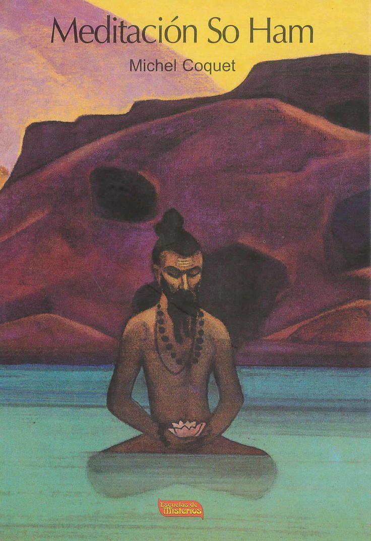 """Meditación So Ham de Michel Coquet editado por Escuelas de Misterios.Al insipirar el alma hace oír el sonido """"So"""" y al expirar el sonido """"Ham"""", lo que conforma la palabra So-Ham que significa """"Yo soy Brahman"""" (Ahman Brama asma),, se trata aquí de una afirmación basada en la toma de conciencia de de nuestra verdadera naturaleza.Sai Baba aconseja esta antigua meditación """"So Ham"""". Por esta razón, se incluye en este libro un anexo sobre Sai Baba."""