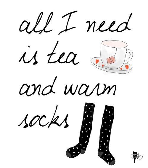 all I need is tea and warm socks :)