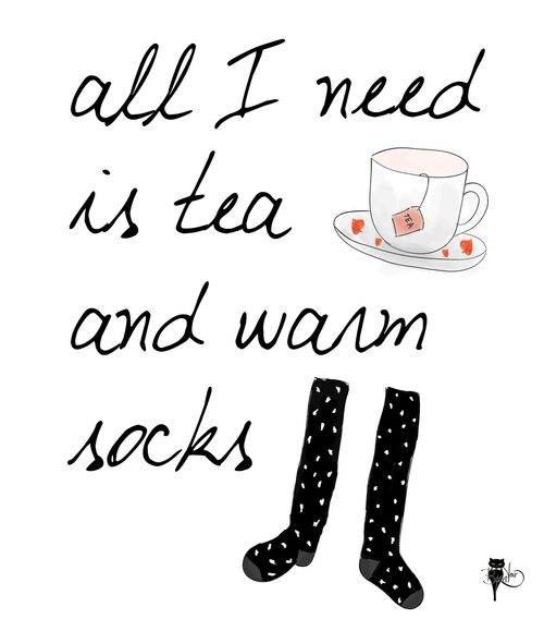 all I need is tea and warm socks :)