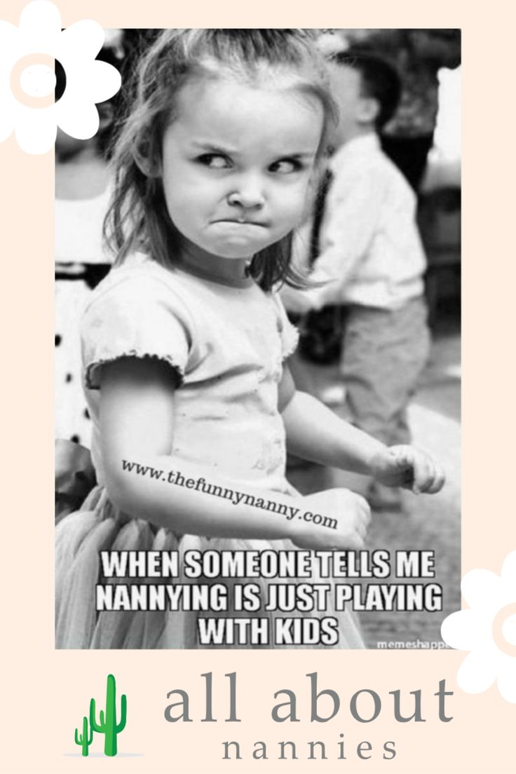 Alright nannies, have you ever felt this way? We all know