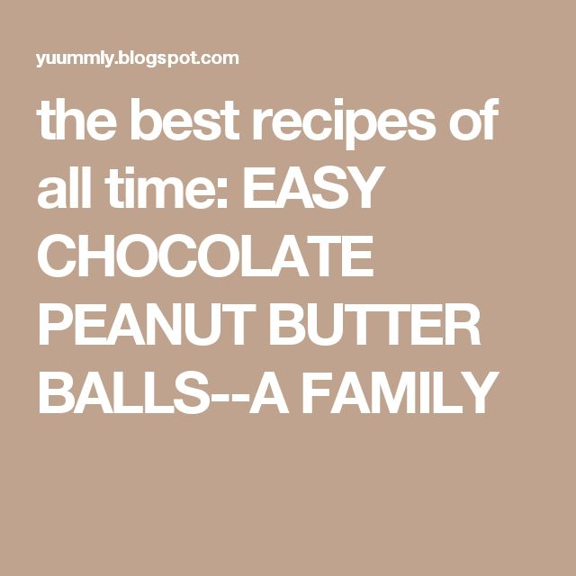 the best recipes of all time:  EASY CHOCOLATE PEANUT BUTTER BALLS--A FAMILY