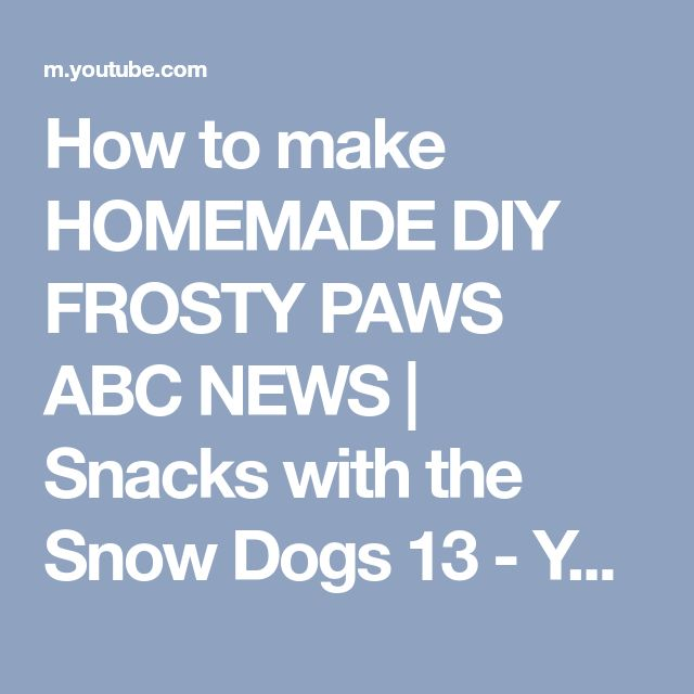 How to make HOMEMADE DIY FROSTY PAWS ABC NEWS | Snacks with the Snow Dogs 13 - YouTube