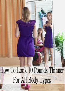 How to look 10 pounds thinner. This is good for all body types.