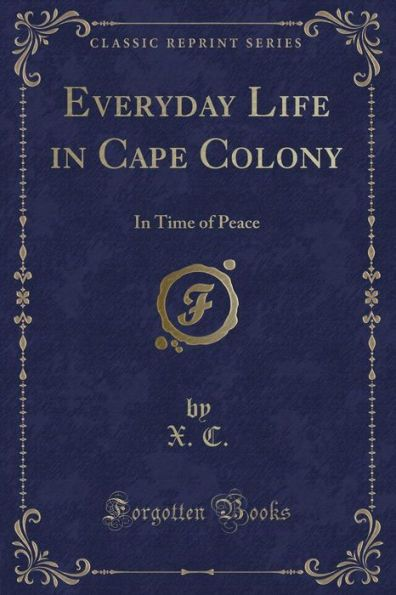Everyday Life in Cape Colony: In Time of Peace (Classic Reprint)