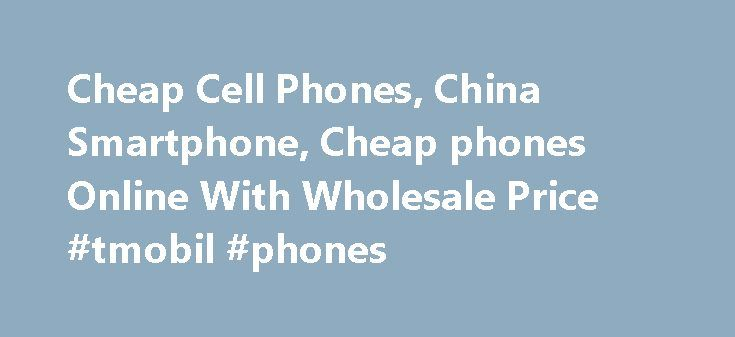Cheap Cell Phones, China Smartphone, Cheap phones Online With Wholesale Price #tmobil #phones mobile.remmont.co... Phones Chinese Smartphone Many people interested buying Chinese Smartphone online! all discount price with free shipping, You can save a lot of money buying the quad core, octa core core and dual sim cord support band 2G/3G/4G networks Full HD Super AMOLED screen takes the DNA of that handset and improves Useful features. fast processor.Read More