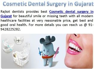 Make perfect smile and restore your teeth by Cosmetic dental surgery in Gujarat. http://www.rajkotdentist.com/Cosmetic_Dentistry.htm