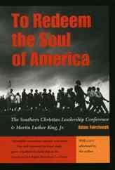 To Redeem the Soul of America: The Southern Christian Leadership Conference and Martin Luther King Jr