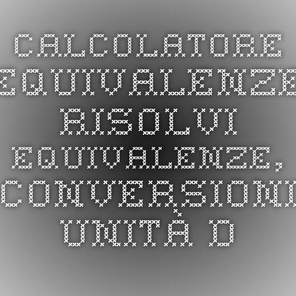 Calcolatore equivalenze - risolvi equivalenze, conversioni unità di misura