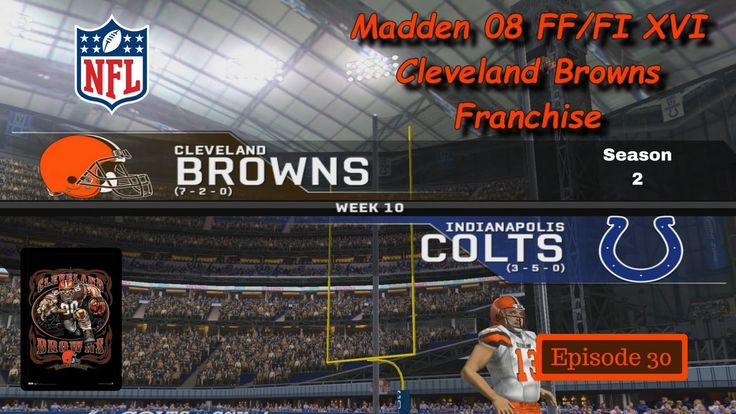 Browns vs Colts (S2/Wk10) - Madden 08 - FF/FI XVI - Cleveland Browns Fra...