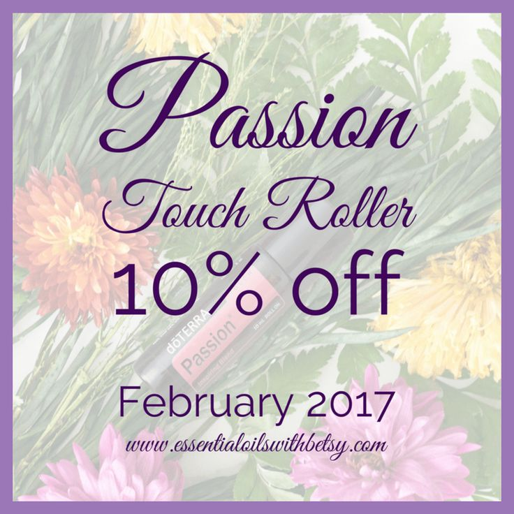 passion 10% off February 2017 doterra international oils