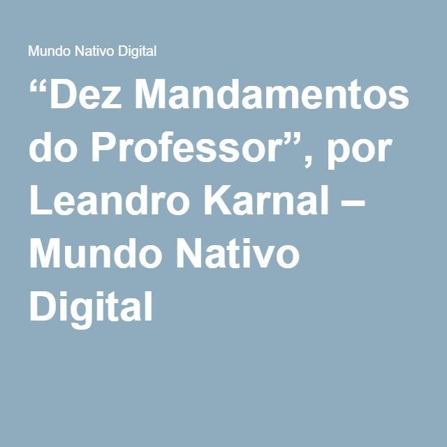 """""""Dez Mandamentos do Professor"""", por Leandro Karnal – Mundo Nativo Digital"""