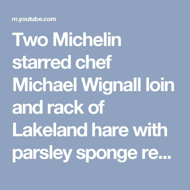 Two Michelin starred chef Michael Wignall loin and rack of Lakeland hare with parsley sponge recipe - YouTube