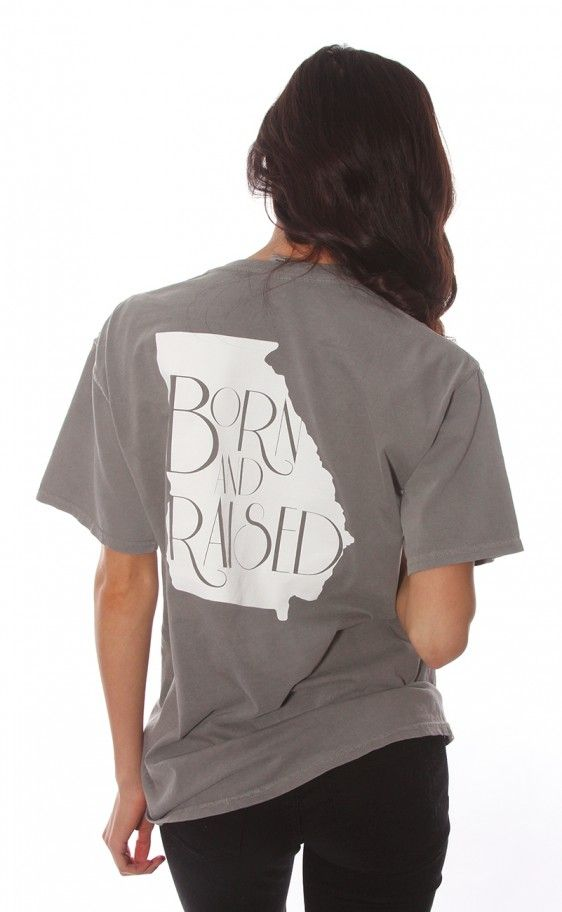 Born and Raised Georgia tee.   I wasn't born in GA but I have lived there for my whole life, I still love it