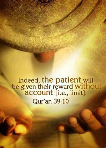 Indeed, the patient will be given their reward without account (i.e. limit). Quran 39:10. Islam