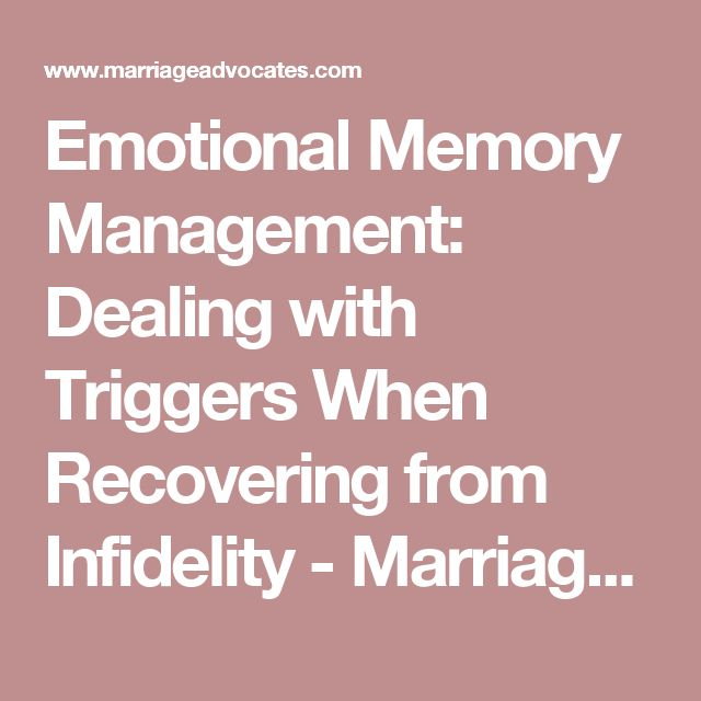 Emotional Memory Management: Dealing with Triggers When Recovering from Infidelity - Marriage AdvocatesMarriage Advocates