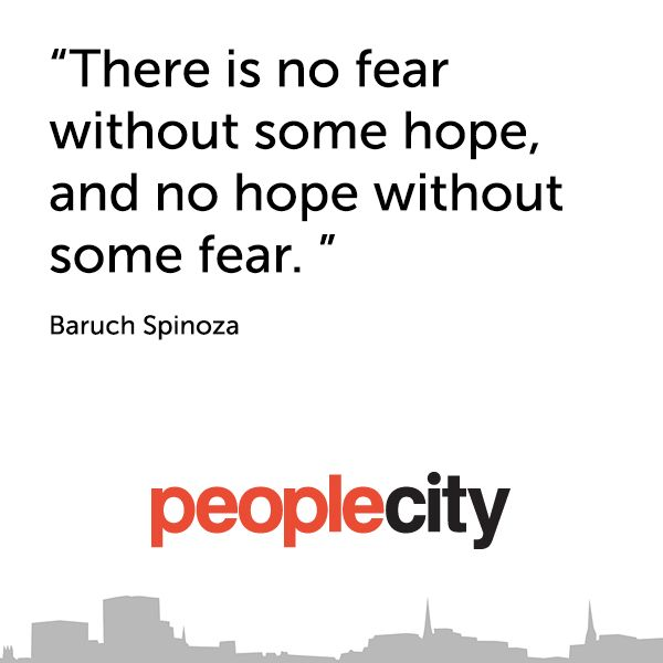 """#quote    """"There is no fear without some hope, and no hope without some fear. """" - Baruch Spinoza  http://peoplecity.ca/"""