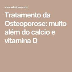 Tratamento da Osteoporose: muito além do calcio e vitamina D