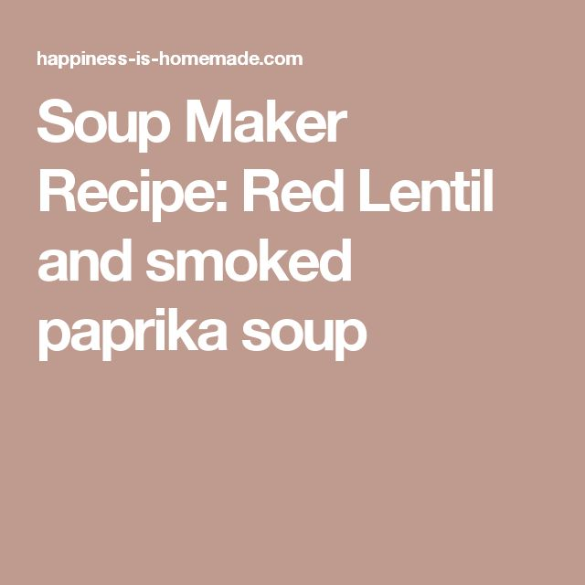 Soup Maker Recipe: Red Lentil and smoked paprika soup