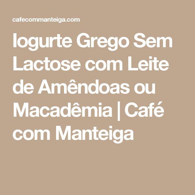 Iogurte Grego Sem Lactose com Leite de Amêndoas ou Macadêmia | Café com Manteiga