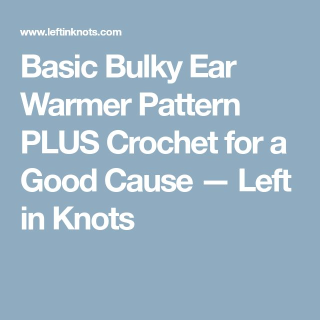 Basic Bulky Ear Warmer Pattern PLUS Crochet for a Good Cause — Left in Knots