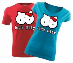 Vtipné a originálne tričko s potlačou Hello Titty je dostupné v pánskom alebo dámskom strihu. Tričká Hello Titty sú vyrobené zo 100% bavlny.