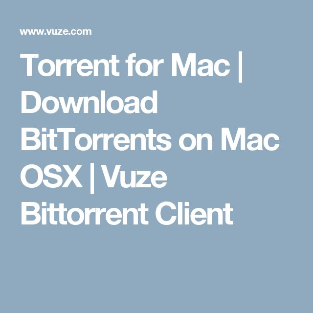 Torrent for Mac | Download BitTorrents on Mac OSX | Vuze Bittorrent Client
