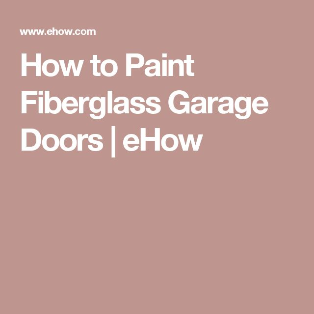 How to Paint Fiberglass Garage Doors | eHow
