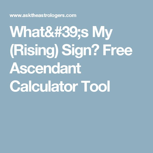 What's My (Rising) Sign? Free Ascendant Calculator Tool