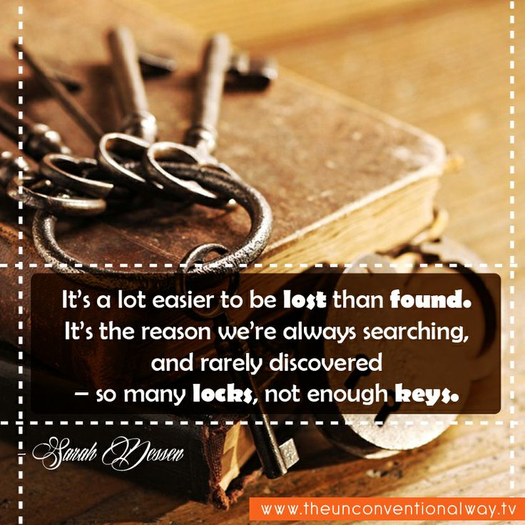 """""""It's a lot easier to be lost than found.."""""""