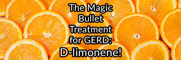 If there is one magic bullet that could treat most cases of Gerd it would be the supplement D-limonene.