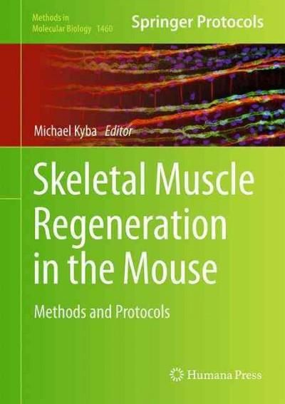 Skeletal Muscle Regeneration in the Mouse: Methods and Protocols