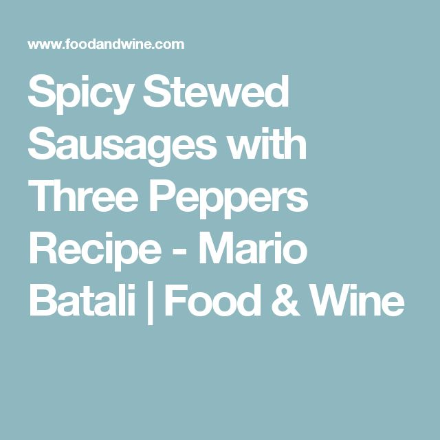 Spicy Stewed Sausages with Three Peppers Recipe - Mario Batali | Food & Wine