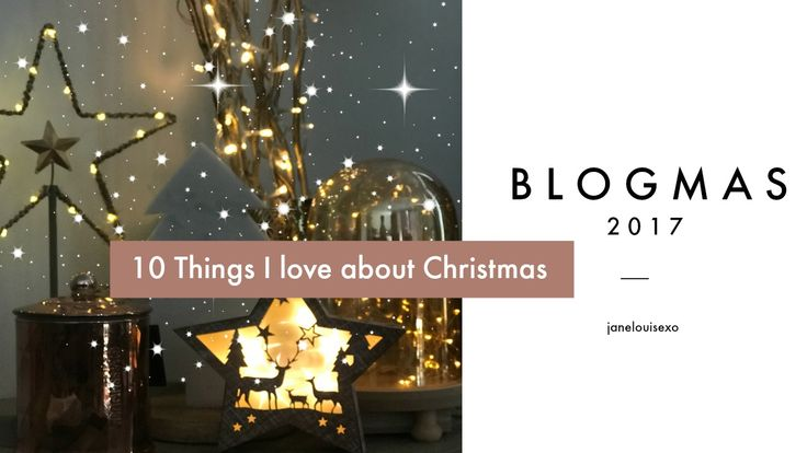My 10 favourite things about Christmas! #Blogmas #christmas #Blogmas2017 #blog #gifts #love #homedecor
