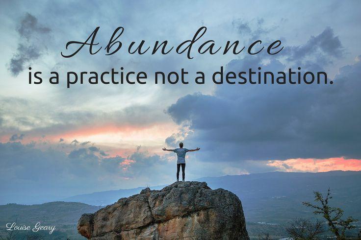 Abundance is a practice not a destination.