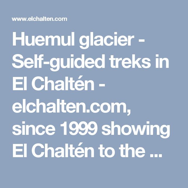 Huemul glacier - Self-guided treks in El Chaltén - elchalten.com, since 1999 showing El Chaltén to the world