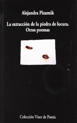 La extracción de la piedra de locura: Otros poemas (Visor de Poesía) de Alejandra Pizarnik http://www.amazon.es/dp/8475222927/ref=cm_sw_r_pi_dp_dP1Aub1B7WGVG