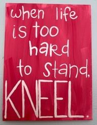 kneel and pray with faith