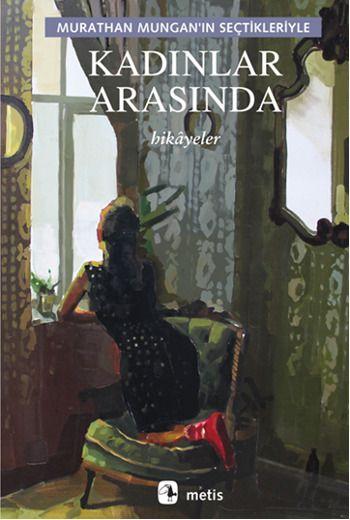 """Murathan Mungan'ın seçtikleriyle: """"Kadınlar Arasında"""" ...yirmi dört hikâye içinde, kasabayı, köyü, kenar mahalleyi mekân tutmuş"""" kadın kadına yaşanmış aşk hikâyeleri anlatılıyor."""
