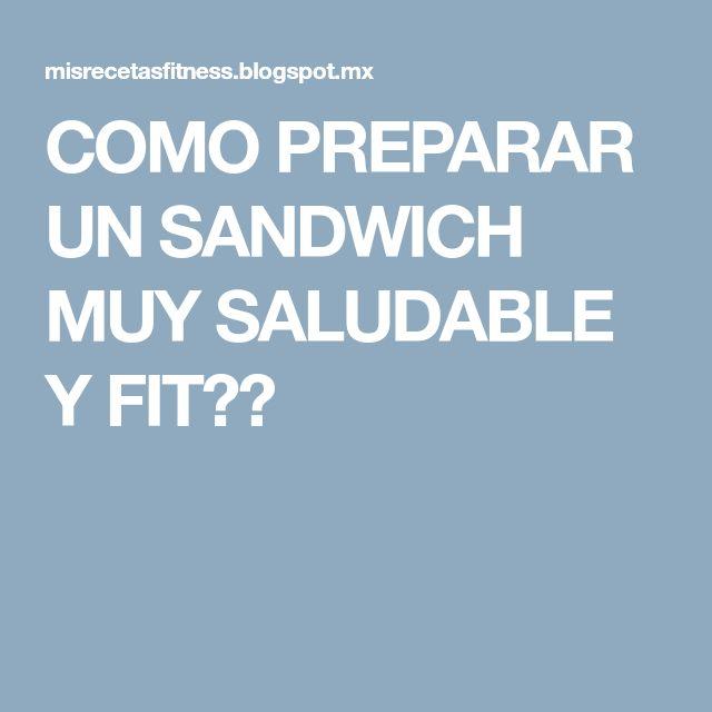 COMO PREPARAR UN SANDWICH MUY SALUDABLE Y FIT??
