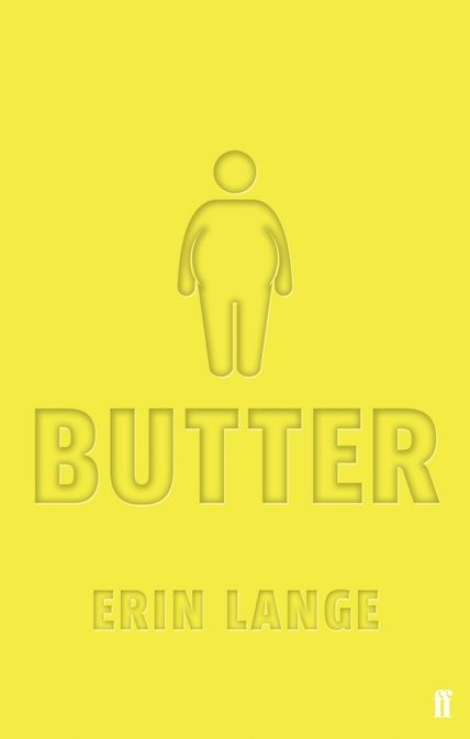 "Butter by Erin Lange. ""You think I eat a lot now? That's nothing. Tune in December 31st, when I will stream a live webcast of my last meal."" Worse than being ridiculed for his size at high school, Butter is simply ignored. Desperate, he pledges to eat himself to death live on the Internet. Yet as his classmates dark encouragement grows, it begins to feel a lot like popularity. And that feels good. But what happens when Butter reaches his suicide deadline?"