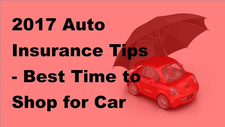 Car Insurance Tips 2017 Best Time To Buy Car Insurance Watch